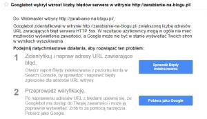 """Wiadomość nosi temat """"Googlebot wykrył wzrost liczby błędów serwera w witrynie http://zarabianie-na-blogu.pl/"""", zaś jej treść jest następująca: """"Do: Webmaster witryny http://zarabianie-na-blogu.pl/, Googlebot zidentyfikował w witrynie http://zarabianie-na-blogu.pl/ zwiększoną liczbę adresów URL zwracających błąd serwera HTTP 5xx. W rezultacie użytkownicy mogą w ogóle nie mieć możliwości wyświetlenia zawartości, a Google może nie być w stanie wyświetlać Twoich stron w wynikach wyszukiwania."""""""